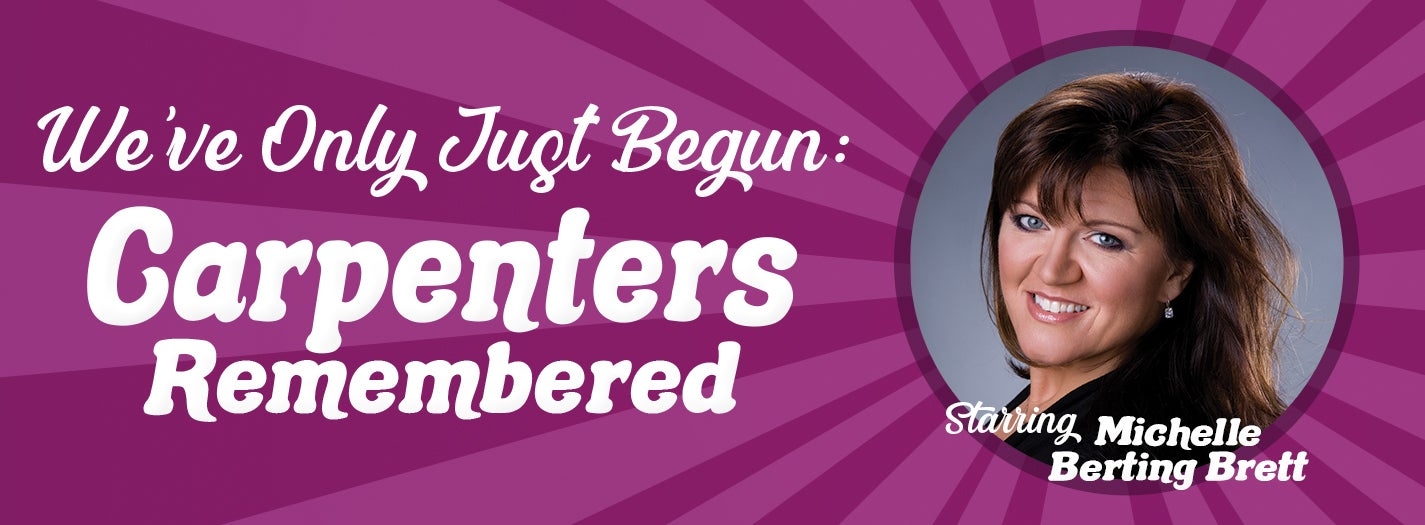 We've Only Just Begun: Carpenters Remembered